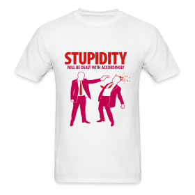 Stupidity Dealing T-Shirt