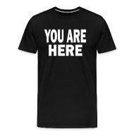 T-Shirts ~ Men's Premium T-Shirt ~ You Are Here T-Shirts