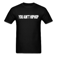 T-Shirts ~ Men's T-Shirt ~ YOU AIN'T HIPHOP