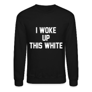 Long Sleeve Shirts ~ Men's Crewneck Sweatshirt ~ I Woke Up This White