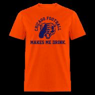T-Shirts ~ Men's T-Shirt ~ Chicago Football makes me Drink