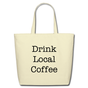 """Drink Local Coffee"" Eco-Friendly Tote"