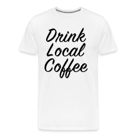 """Drink Local Coffee"" Classic T"