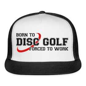 Born to Disc Golf Forced to Work Hat