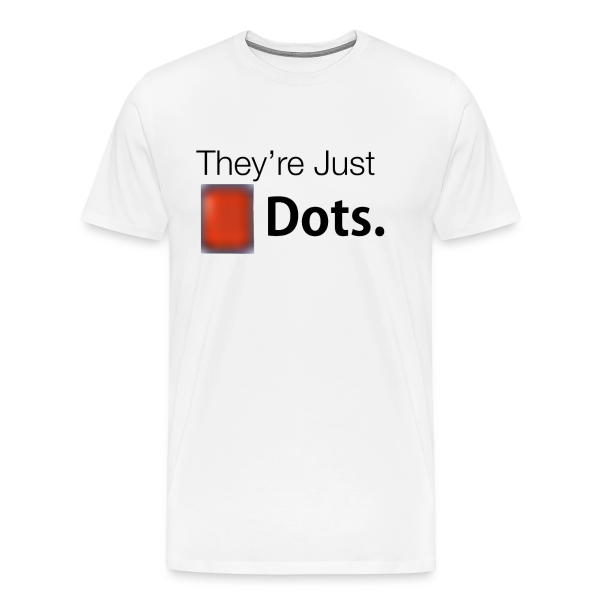 They're Just Dots - T-Shirt