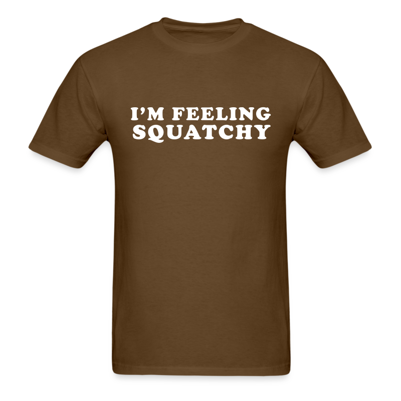 I'm Feeling Squatchy - Men's Shirt - White Print