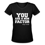 Women's T-Shirts ~ Women's V-Neck T-Shirt ~ YOU ARE A NON FACTOR