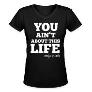 Women's T-Shirts ~ Women's V-Neck T-Shirt ~ YOU AINT ABOUT THIS LIFE