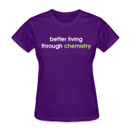 Women's T-Shirts ~ Women's Standard Weight T-Shirt ~ YellowIbis.com 'Chemistry One Liners' Women's Standard T-Shirt: Better living through chemistry (Color Choice)
