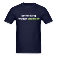 T-Shirts ~ Men's Standard Weight T-Shirt ~ YellowIbis.com 'Chemistry One Liners' Men's / Unisex Standard T-Shirt: Better living through chemistry (Color Choice)