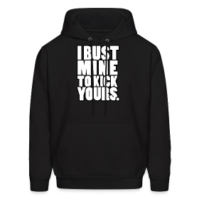I bust mine to kick yours | Mens Hoodie ~ 185