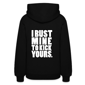 I bust mine to kick yours | Womens Hoodie (Back Print) ~ 777
