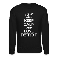 Long Sleeve Shirts ~ Men's Crewneck Sweatshirt ~ Keep Calm And Love Detroit