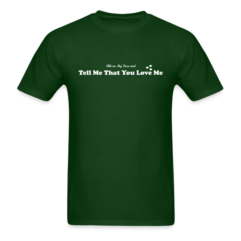 Shit on My Face and Tell Me That You Love Me - Men's T-Shirt