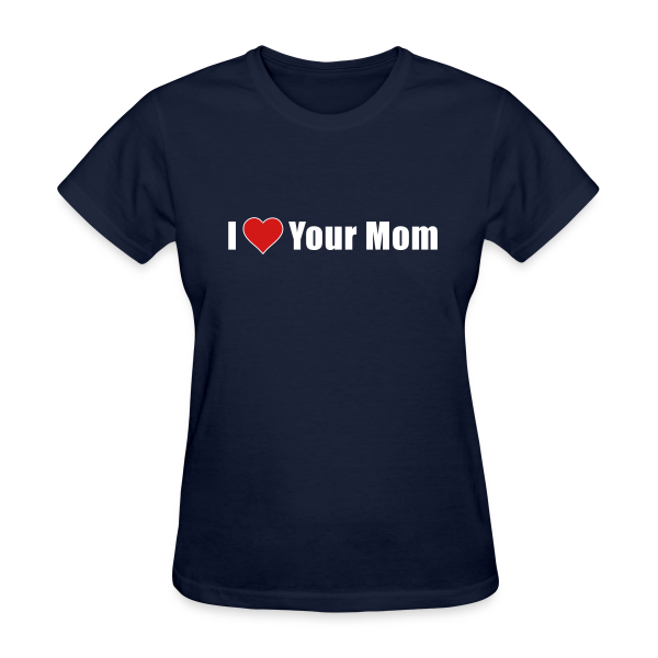 I Heart Your Mom - Women's T-Shirt