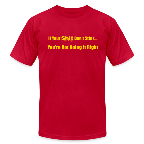 If Your Shit Don't Stink You're Not Doing it Right - Men's  Jersey T-Shirt