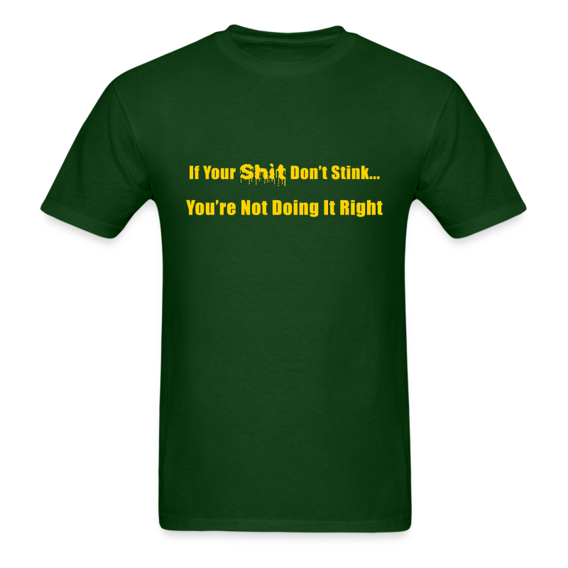If Your Shit Don't Stink You're Not Doing it Right - Men's T-Shirt