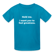 Kids' Shirts ~ Kids' T-Shirt ~ CHILD: Hold me. I want you to feel greatness.