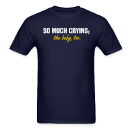 T-Shirts ~ Men's Standard Weight T-Shirt ~ SO MUCH CRYING... the baby too