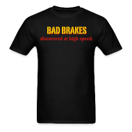 T-Shirts ~ Men's T-Shirt ~ Bad Brakes discovered at high speed