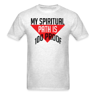 T-Shirts ~ Men's Standard Weight T-Shirt ~ My Spiritual Path is 100% Proof