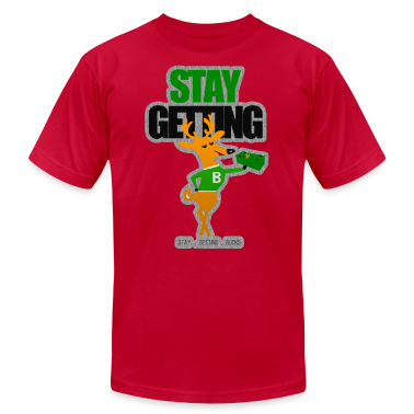 STAY GETTING BUCKS T-Shirts