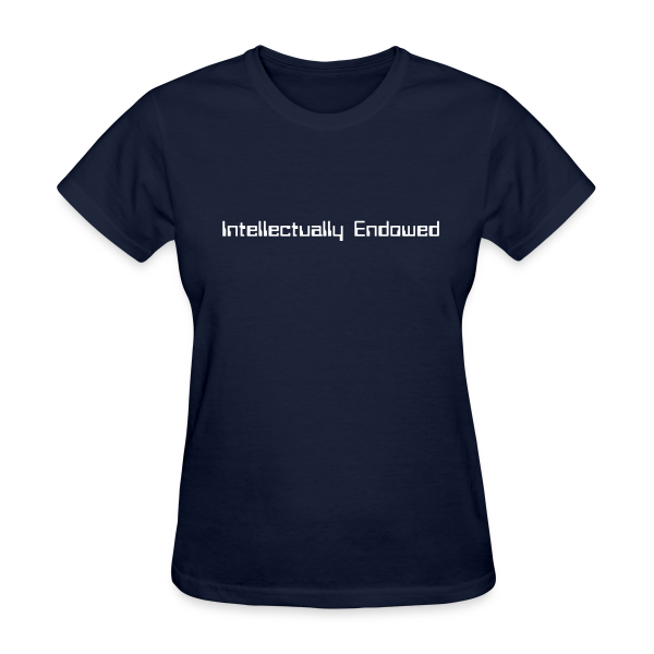 Intellectually Endowed - Women's T-Shirt
