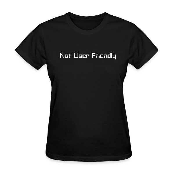 Not User Friendly - Women's T-Shirt