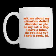 Bottles & Mugs ~ Coffee/Tea Mug ~ Ask me about my ADD - Orange on white mug