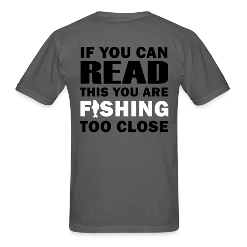 If You Can Read This You Are Fishing Too Close - Adult Shirt