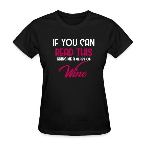 If You Can Read This Get Me a Glass of Wine  - Adult Women's Shirt