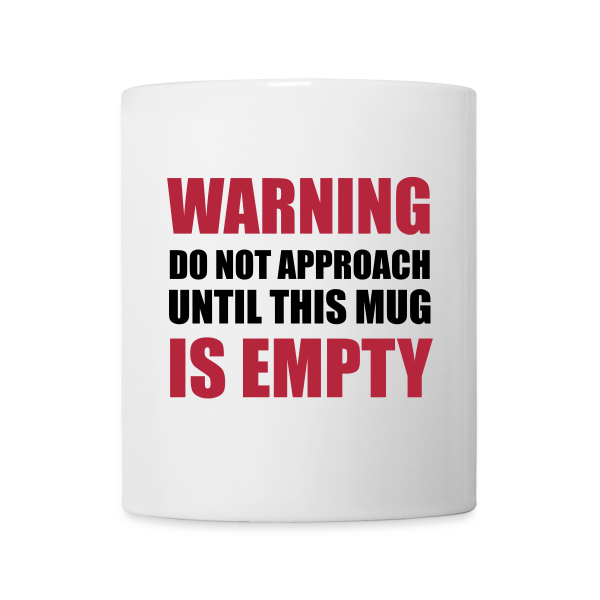 Warning - Do NOT Approach Until This Mug is Empty
