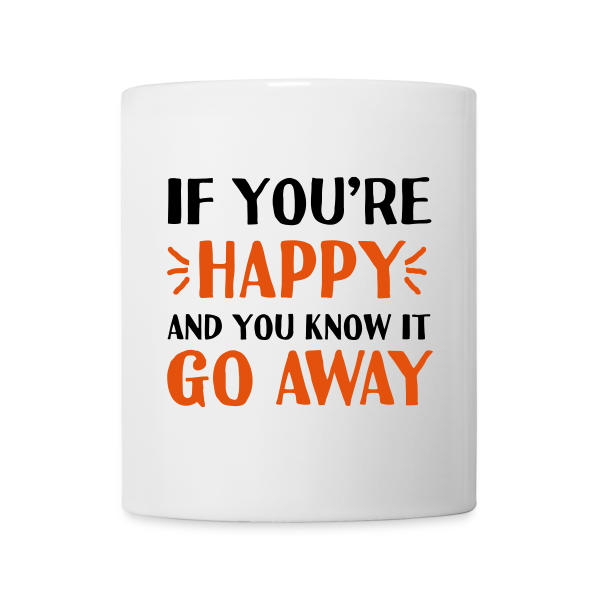 If You're Happy and You Know It Go Away - Mug