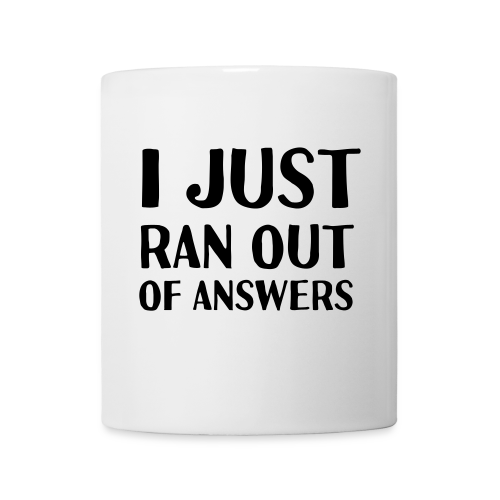 I Just Ran Out of Answers Mug