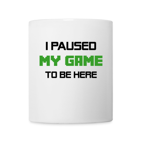I Paused My Game to Be Here - Mug