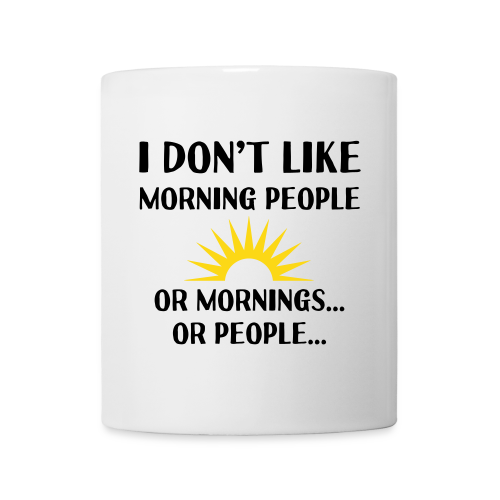 I Don't Like Morning People - Mug