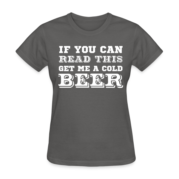 If you Can Read This Bring Me a Beer  - Women's Shirt