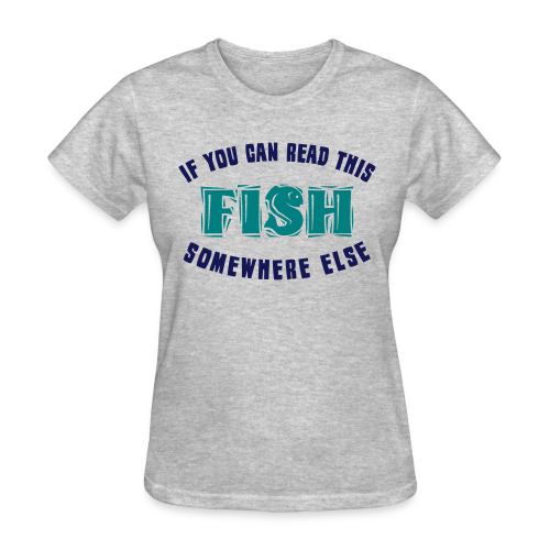 If you Can READ This Fish Somewhere Else  - Women's Shirt