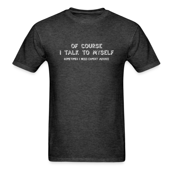 Of Course I Talk to Myself  - Adult Shirt