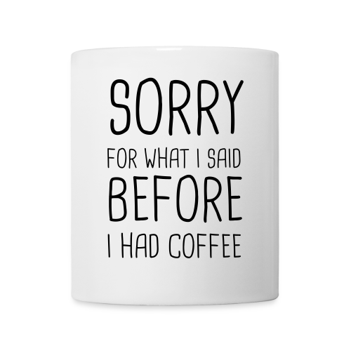 Sorry For What I Said BEFORE I had Coffee - Mug