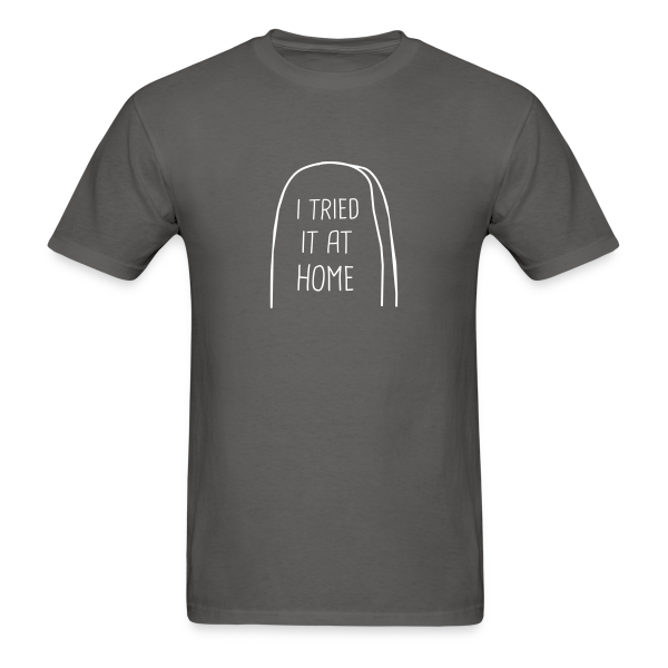 I Tried it At Home - Adult Shirt