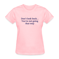 Women's T-Shirts ~ Women's T-Shirt ~ Don't look back... You're not going that way