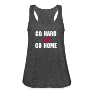 Tanks ~ Women's Flowy Tank Top by Bella ~ go hard or go home women's flowy tank