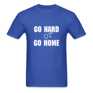 T-Shirts ~ Men's Standard Weight T-Shirt ~ go hard or go home tshirt