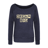 Long Sleeve Shirts ~ Womens Wideneck Sweatshirt ~ dream big off the shoulder sweatshirt