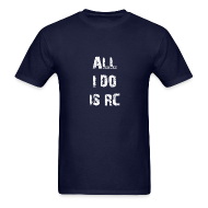 T-Shirts ~ Men's Standard Weight T-Shirt ~ All I do is RC