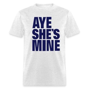 AYE SHE'S MINE T-Shirts