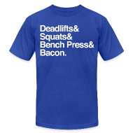 T-Shirts ~ Men's T-Shirt by American Apparel ~ Men's T-Shirt - Deadlifts & Squats & Bench Press & Bacon