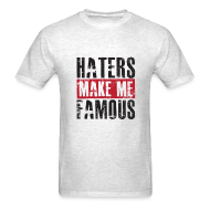 T-Shirts ~ Men's Standard Weight T-Shirt ~ Haters Make Me Famous