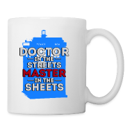 Bottles & Mugs ~ Coffee/Tea Mug ~ Doctor in the Streets, Master in the Sheets
